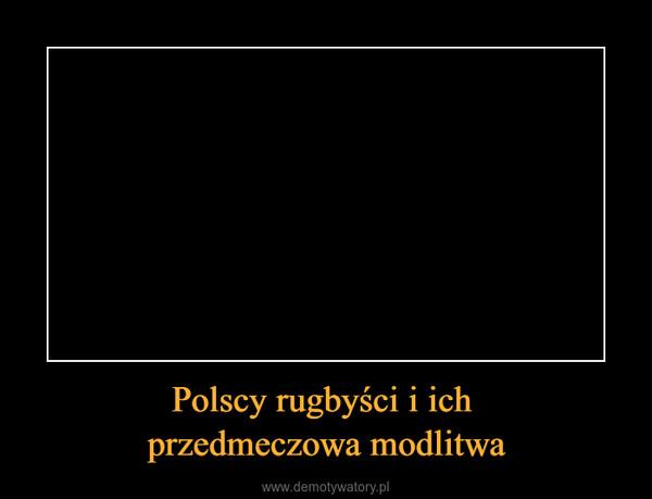 Polscy rugbyści i ich przedmeczowa modlitwa –