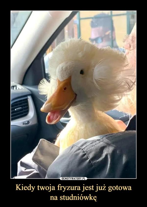 Kiedy twoja fryzura jest już gotowana studniówkę –