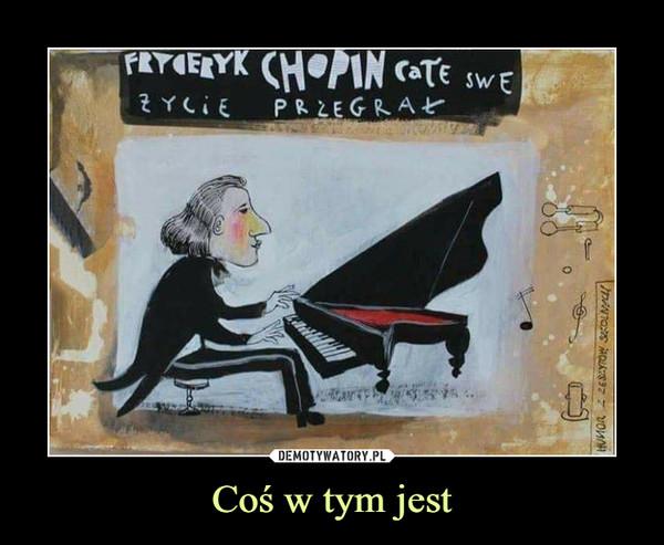 Coś w tym jest –  Fryderyk Chopin całe swe życie przegrał