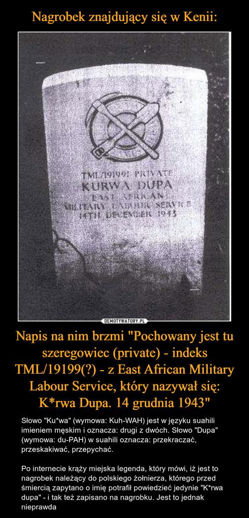 """Nagrobek znajdujący się w Kenii: Napis na nim brzmi """"Pochowany jest tu szeregowiec (private) - indeks TML/19199(?) - z East African Military Labour Service, który nazywał się: K*rwa Dupa. 14 grudnia 1943"""""""