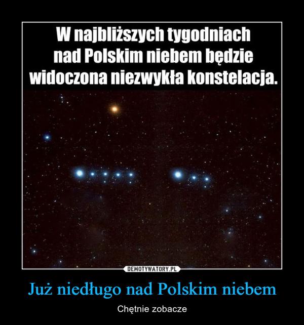 Już niedługo nad Polskim niebem – Chętnie zobacze
