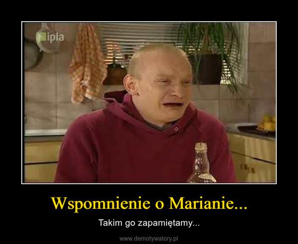 Wspomnienie o Marianie... – Takim go zapamiętamy...
