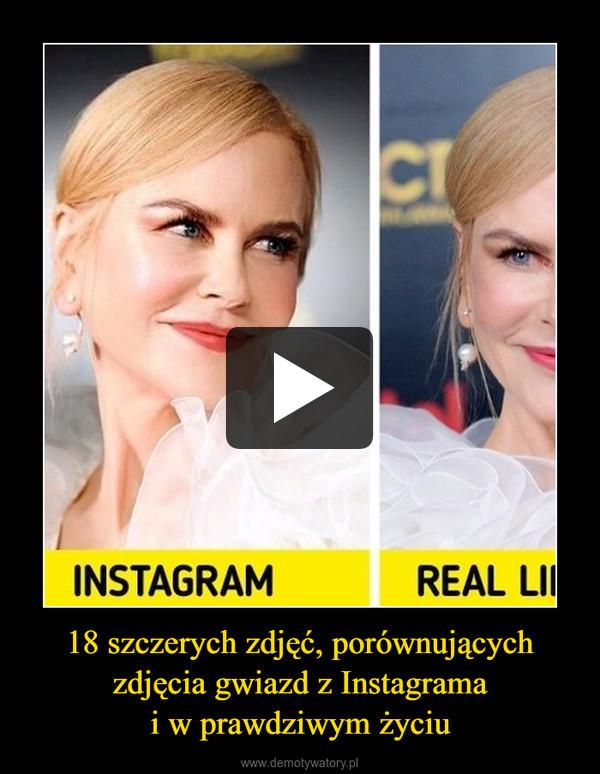 18 szczerych zdjęć, porównujących zdjęcia gwiazd z Instagramai w prawdziwym życiu –