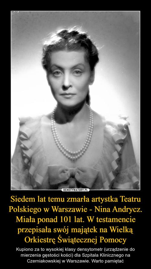 Siedem lat temu zmarła artystka Teatru Polskiego w Warszawie - Nina Andrycz. Miała ponad 101 lat. W testamencie przepisała swój majątek na Wielką Orkiestrę Świątecznej Pomocy