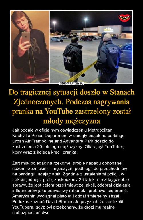 Do tragicznej sytuacji doszło w Stanach Zjednoczonych. Podczas nagrywania pranka na YouTube zastrzelony został młody mężczyzna