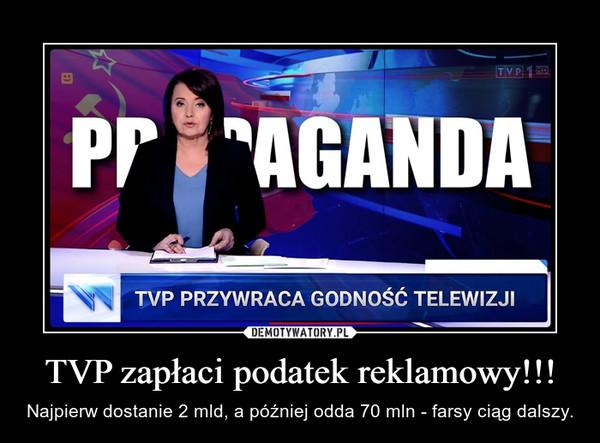 TVP zapłaci podatek reklamowy!!! – Najpierw dostanie 2 mld, a później odda 70 mln - farsy ciąg dalszy.