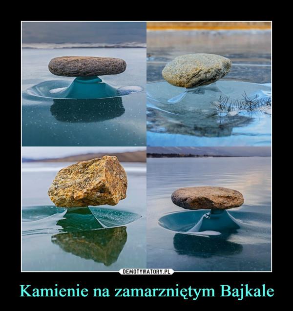 Kamienie na zamarzniętym Bajkale –