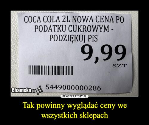 Tak powinny wyglądać ceny we wszystkich sklepach