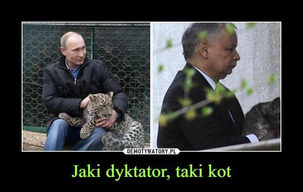 Jaki dyktator, taki kot –