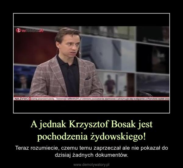 A jednak Krzysztof Bosak jest pochodzenia żydowskiego! – Teraz rozumiecie, czemu temu zaprzeczał ale nie pokazał do dzisiaj żadnych dokumentów.