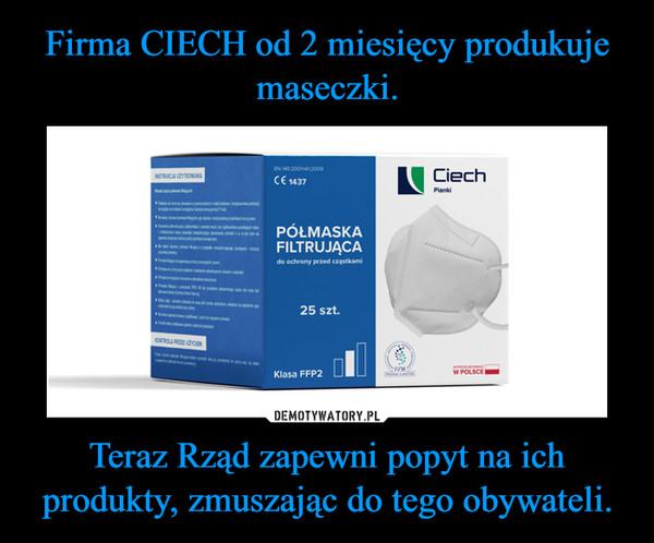 Teraz Rząd zapewni popyt na ich produkty, zmuszając do tego obywateli. –