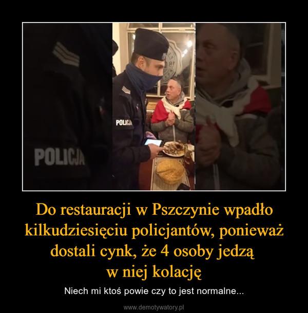 Do restauracji w Pszczynie wpadło kilkudziesięciu policjantów, ponieważ dostali cynk, że 4 osoby jedzą w niej kolację – Niech mi ktoś powie czy to jest normalne...