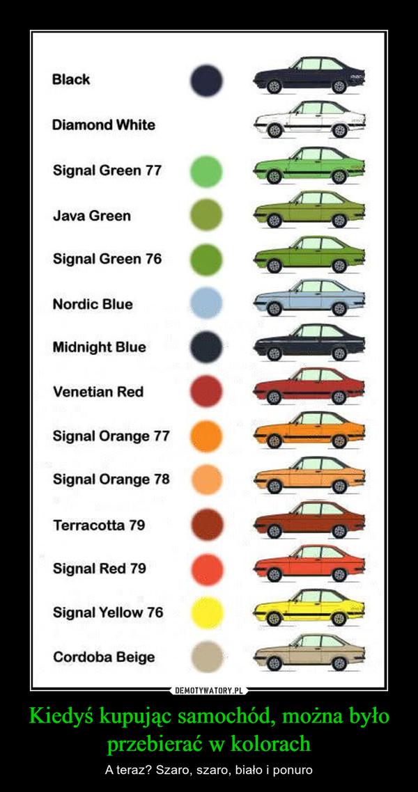 Kiedyś kupując samochód, można było przebierać w kolorach – A teraz? Szaro, szaro, biało i ponuro