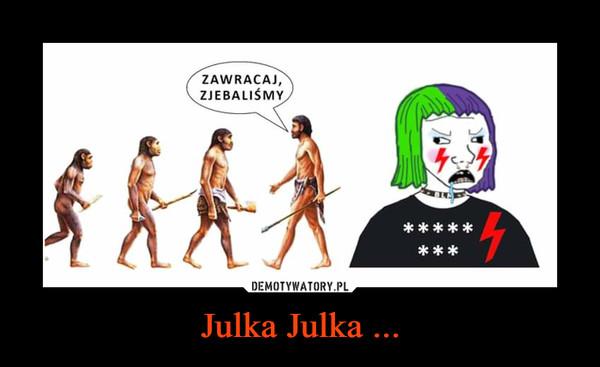 Julka Julka ... –
