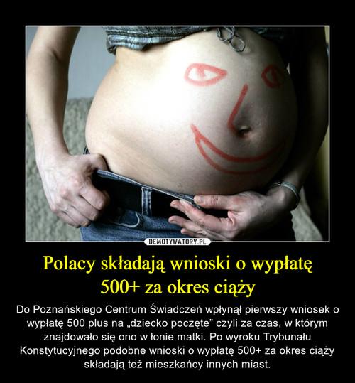 Polacy składają wnioski o wypłatę 500+ za okres ciąży