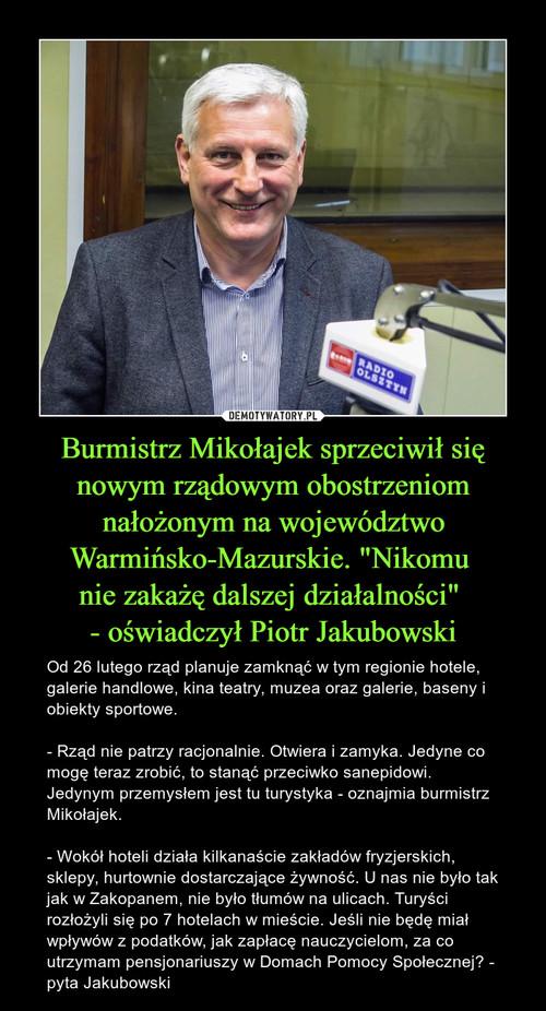 """Burmistrz Mikołajek sprzeciwił się nowym rządowym obostrzeniom nałożonym na województwo Warmińsko-Mazurskie. """"Nikomu  nie zakażę dalszej działalności""""  - oświadczył Piotr Jakubowski"""