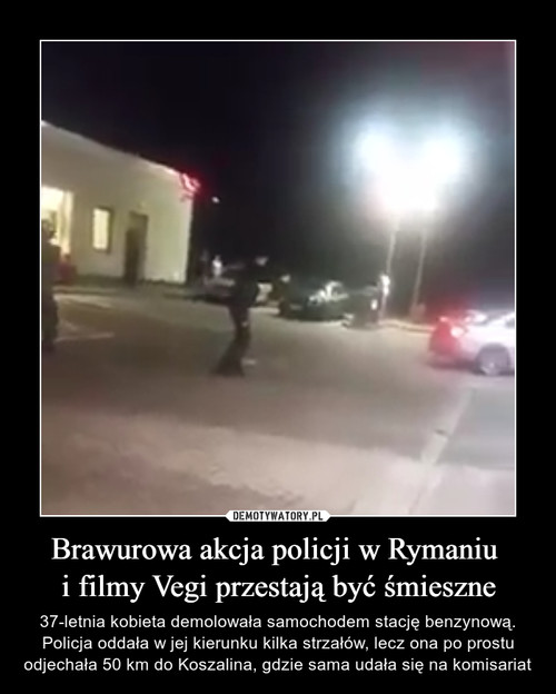 Brawurowa akcja policji w Rymaniu  i filmy Vegi przestają być śmieszne