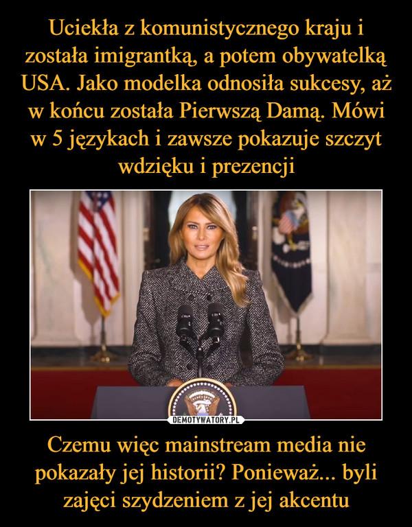 Czemu więc mainstream media nie pokazały jej historii? Ponieważ... byli zajęci szydzeniem z jej akcentu –