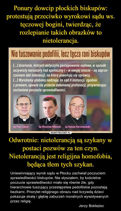 Ponury dowcip płockich biskupów: protestują przeciwko wyrokowi sądu ws. tęczowej bogini, twierdząc, że rozlepianie takich obrazków to nietolerancja. Odwrotnie: nietolerancją są szykany w postaci pozwów za ten czyn. Nietolerancją jest religijna homofobia, będąca tłem tych szykan.