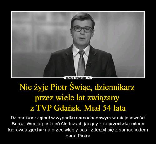 Nie żyje Piotr Świąc, dziennikarz  przez wiele lat związany  z TVP Gdańsk. Miał 54 lata