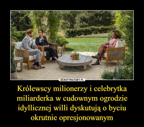 Królewscy milionerzy i celebrytka miliarderka w cudownym ogrodzie idyllicznej willi dyskutują o byciu okrutnie opresjonowanym