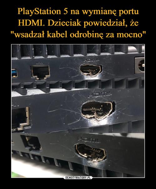 """PlayStation 5 na wymianę portu HDMI. Dzieciak powiedział, że """"wsadzał kabel odrobinę za mocno"""""""