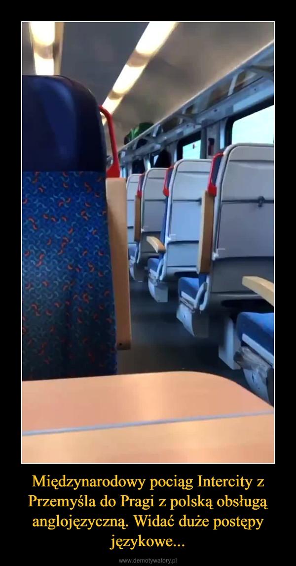 Międzynarodowy pociąg Intercity z Przemyśla do Pragi z polską obsługą anglojęzyczną. Widać duże postępy językowe... –