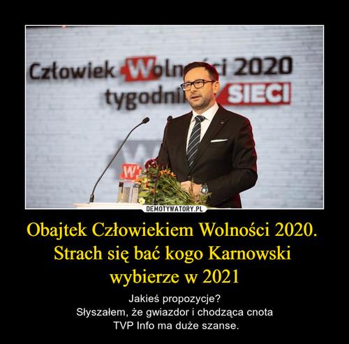 Obajtek Człowiekiem Wolności 2020.  Strach się bać kogo Karnowski  wybierze w 2021