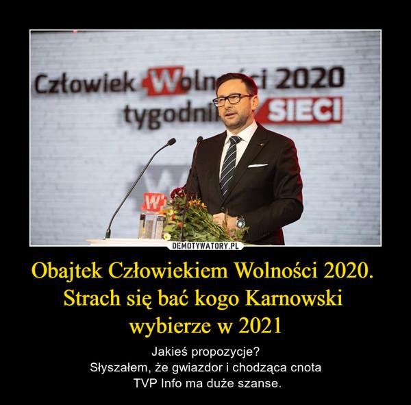 Obajtek Człowiekiem Wolności 2020. Strach się bać kogo Karnowski wybierze w 2021 – Jakieś propozycje?Słyszałem, że gwiazdor i chodząca cnota TVP Info ma duże szanse.