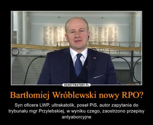 Bartłomiej Wróblewski nowy RPO?