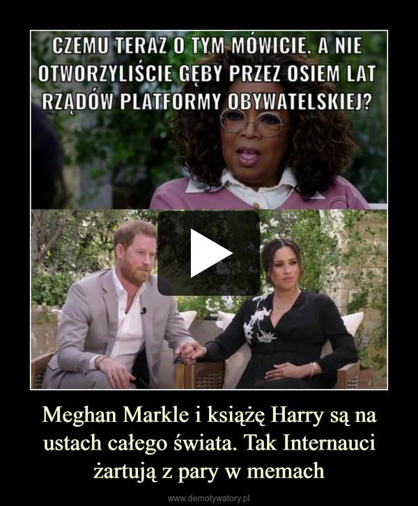 Meghan Markle i książę Harry są na ustach całego świata. Tak Internauci żartują z pary w memach –