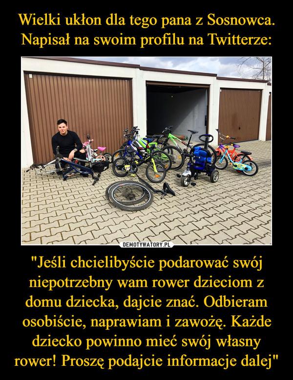 """""""Jeśli chcielibyście podarować swój niepotrzebny wam rower dzieciom z domu dziecka, dajcie znać. Odbieram osobiście, naprawiam i zawożę. Każde dziecko powinno mieć swój własny rower! Proszę podajcie informacje dalej"""" –"""