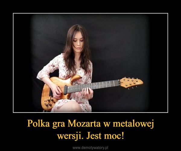 Polka gra Mozarta w metalowejwersji. Jest moc! –