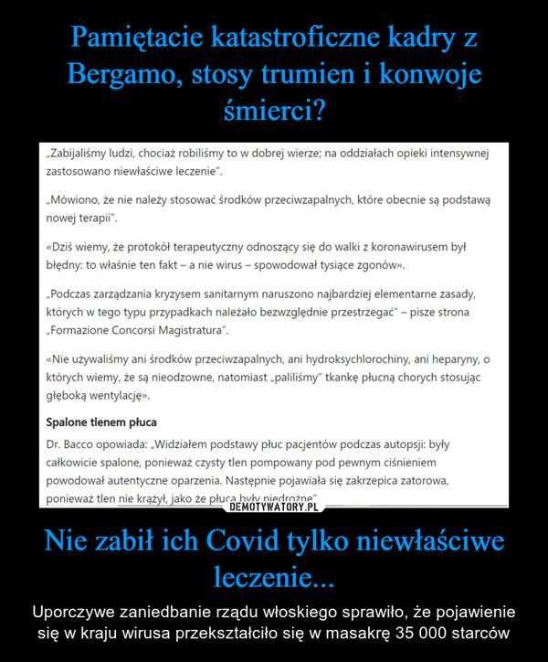 Nie zabił ich Covid tylko niewłaściwe leczenie... – Uporczywe zaniedbanie rządu włoskiego sprawiło, że pojawienie się w kraju wirusa przekształciło się w masakrę 35 000 starców