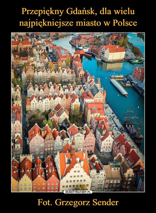 Przepiękny Gdańsk, dla wielu najpiękniejsze miasto w Polsce Fot. Grzegorz Sender