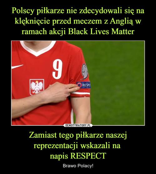 Polscy piłkarze nie zdecydowali się na klęknięcie przed meczem z Anglią w ramach akcji Black Lives Matter Zamiast tego piłkarze naszej reprezentacji wskazali na  napis RESPECT