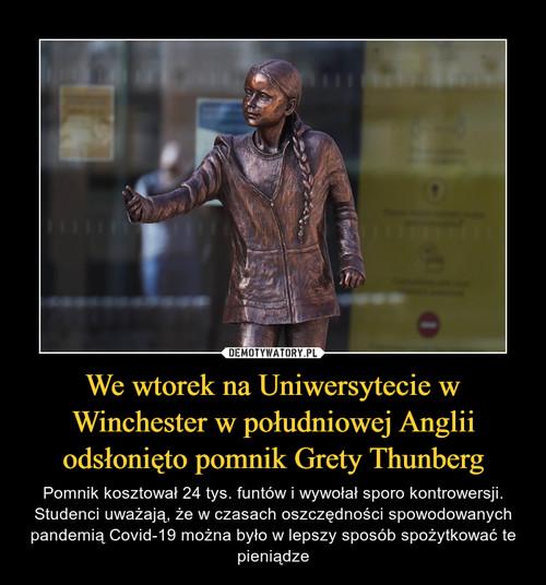 We wtorek na Uniwersytecie w Winchester w południowej Anglii odsłonięto pomnik Grety Thunberg