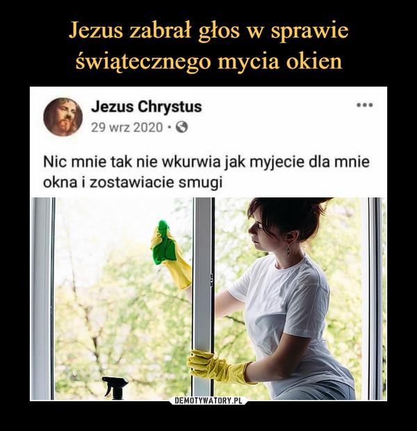 –  Jezus Chrystus29 wrz 2020 • 0Nic mnie tak nie wkurwia jak myjecie dla mnieokna i zostawiacie smugi