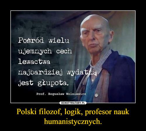 Polski filozof, logik, profesor nauk humanistycznych.