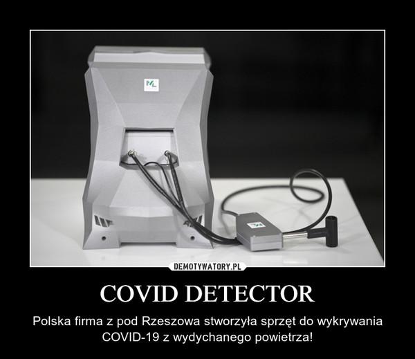 COVID DETECTOR – Polska firma z pod Rzeszowa stworzyła sprzęt do wykrywania COVID-19 z wydychanego powietrza!
