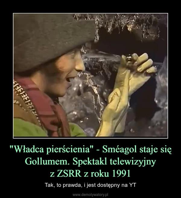 """""""Władca pierścienia"""" - Sméagol staje się Gollumem. Spektakl telewizyjnyz ZSRR z roku 1991 – Tak, to prawda, i jest dostępny na YT"""