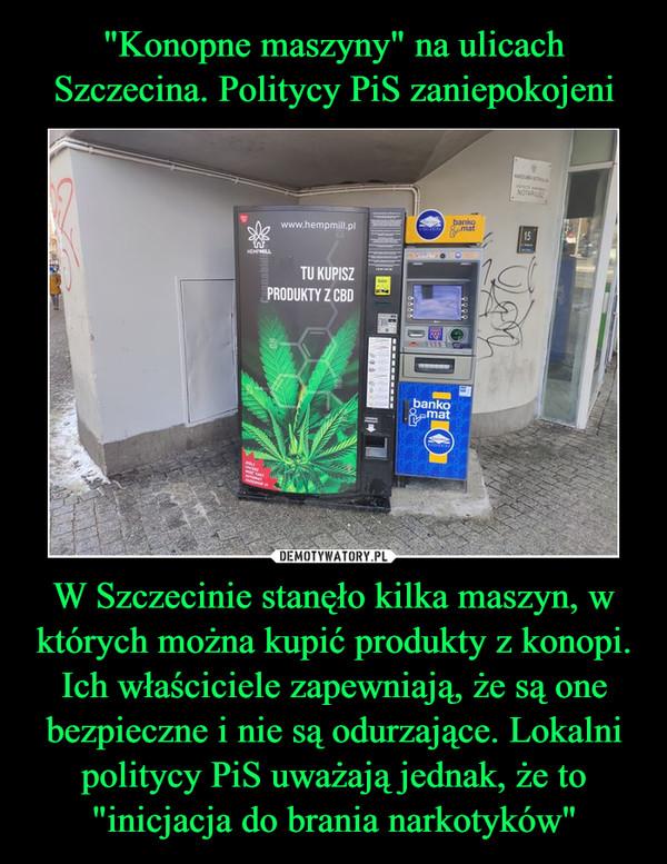 """W Szczecinie stanęło kilka maszyn, w których można kupić produkty z konopi. Ich właściciele zapewniają, że są one bezpieczne i nie są odurzające. Lokalni politycy PiS uważają jednak, że to """"inicjacja do brania narkotyków"""" –"""