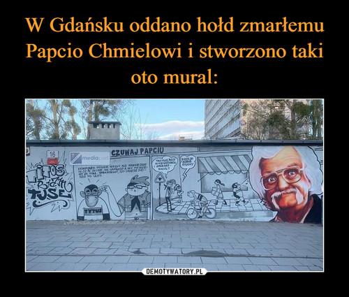 W Gdańsku oddano hołd zmarłemu Papcio Chmielowi i stworzono taki oto mural: