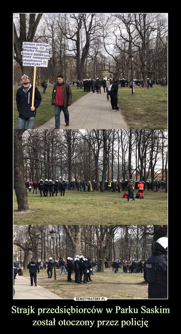 Strajk przedsiębiorców w Parku Saskim został otoczony przez policję –