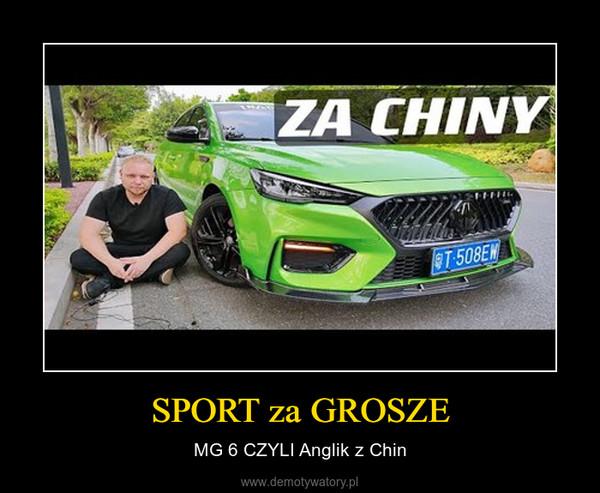 SPORT za GROSZE – MG 6 CZYLI Anglik z Chin