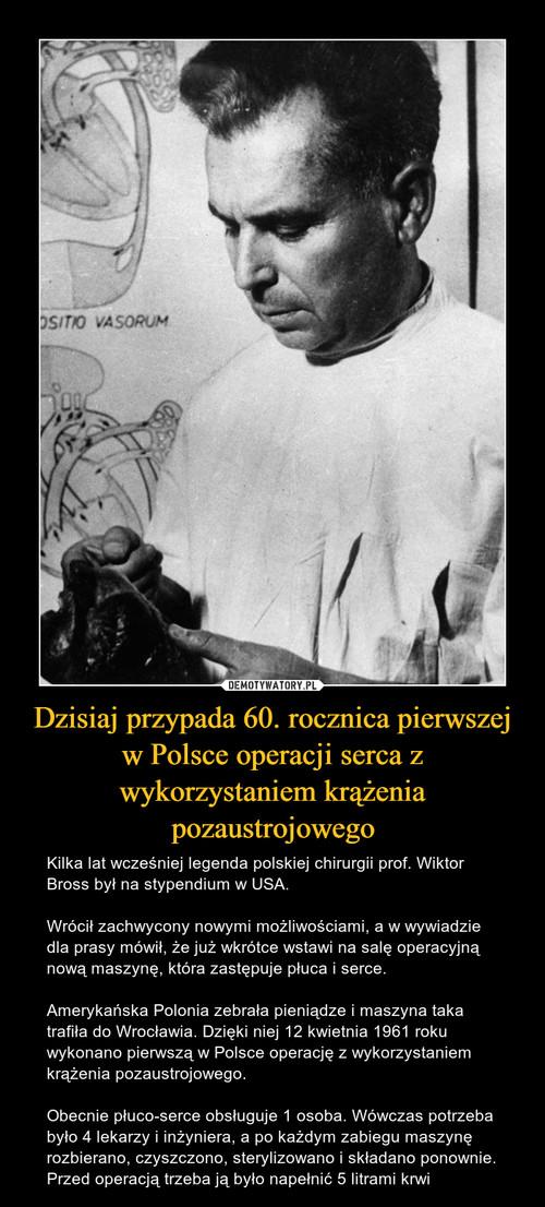 Dzisiaj przypada 60. rocznica pierwszej w Polsce operacji serca z wykorzystaniem krążenia pozaustrojowego