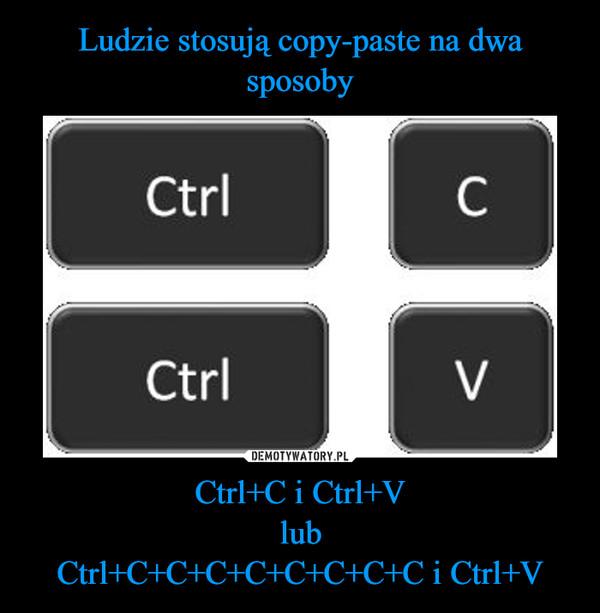 Ctrl+C i Ctrl+VlubCtrl+C+C+C+C+C+C+C+C i Ctrl+V –