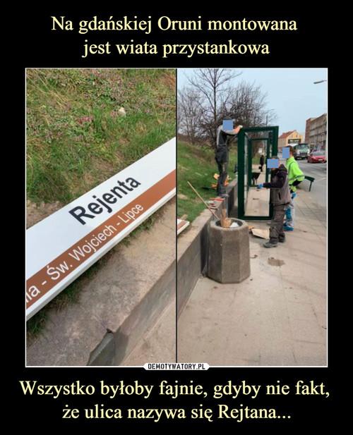 Na gdańskiej Oruni montowana  jest wiata przystankowa Wszystko byłoby fajnie, gdyby nie fakt,  że ulica nazywa się Rejtana...