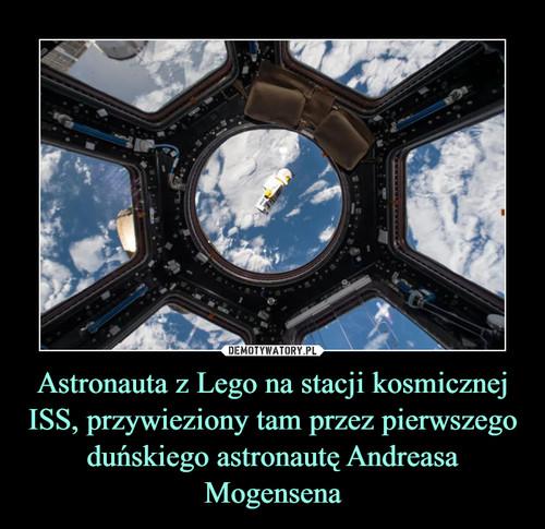 Astronauta z Lego na stacji kosmicznej ISS, przywieziony tam przez pierwszego duńskiego astronautę Andreasa Mogensena