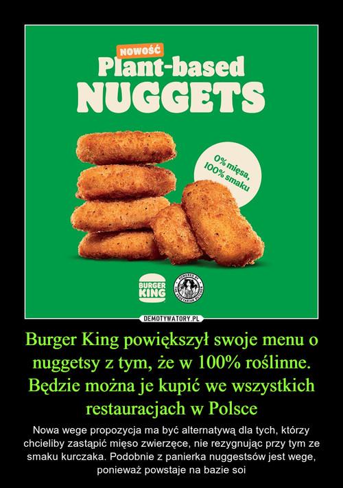 Burger King powiększył swoje menu o nuggetsy z tym, że w 100% roślinne. Będzie można je kupić we wszystkich restauracjach w Polsce